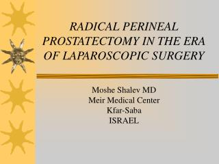 RADICAL PERINEAL PROSTATECTOMY IN THE ERA OF LAPAROSCOPIC SURGERY