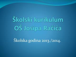 Školski kurikulum  OŠ  Josipa Račića