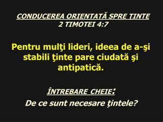 CONDUCEREA ORIENTATĂ SPRE ŢINTE 2 TIMOTEI 4:7