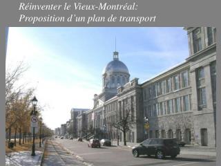 Réinventer le Vieux-Montréal: Proposition d'un plan de transport