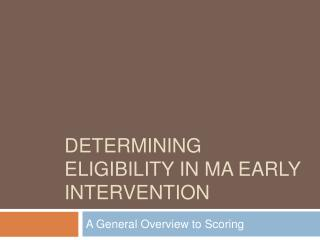 Determining eligibility in MA Early intervention