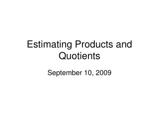 Estimating Products and Quotients