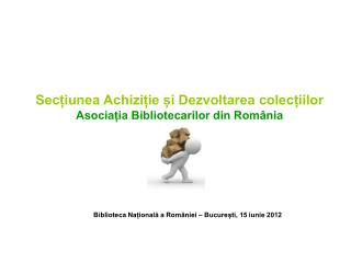Secțiunea Achiziție și Dezvoltarea colecțiilor Asociația Bibliotecarilor din România