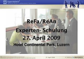 ReFa/ReAn  Experten- Schulung  27. April 2009 Hotel Continental Park, Luzern