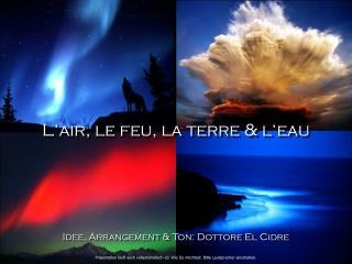 L'air, le feu, la terre & l'eau