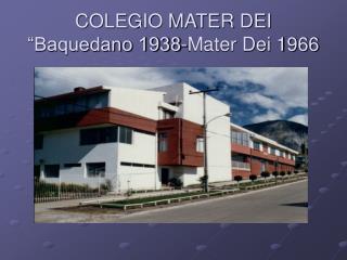 """COLEGIO MATER DEI """"Baquedano 1938-Mater Dei 1966"""