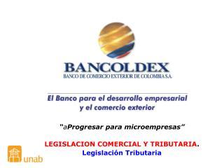 """"""" a Progresar para microempresas"""" LEGISLACION COMERCIAL Y TRIBUTARIA . Legislación Tributaria"""