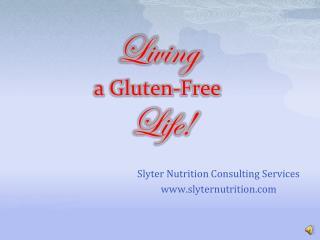 Living  a Gluten-Free  Life!