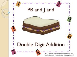 PB and J and Double Digit Addition
