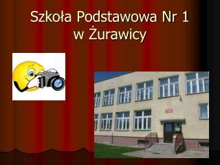 Szkoła Podstawowa Nr 1  w Żurawicy