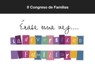 II CONGRESO DE FAMILIAS UNAF Érase una vez LA DIVERSIDAD FAMILIAR