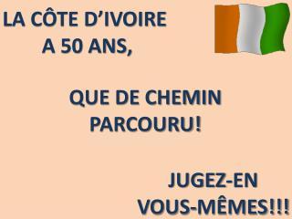 LA C�TE D�IVOIRE  A 50 ANS,