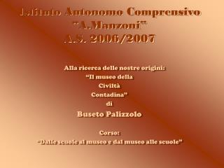 """Istituto Autonomo Comprensivo """"A.Manzoni"""" A.S. 2006/2007"""