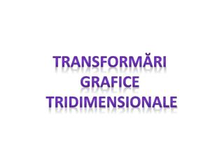 transformări  grafice TRIDIMENSIONALE