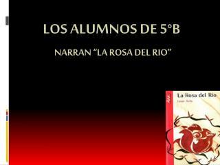 """Los alumnos de 5°B Narran """"La rosa del rio"""""""