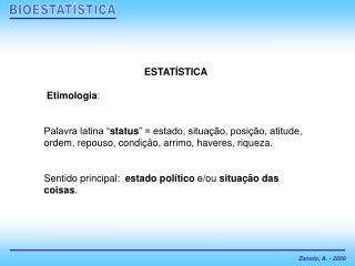 ESTAT STICA   Etimologia:   Palavra latina  status   estado, situa  o, posi  o, atitude, ordem, repouso, condi  o, arrim