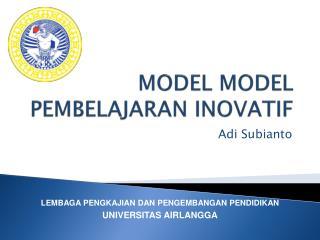 MODEL MODEL PEMBELAJARAN INOVATIF