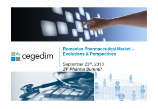 Romanian Pharmaceutical Market – Evolutions & Perspectives September 23 rd , 2013 ZF Pharma Summit