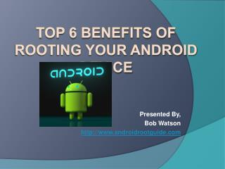 TOP 6 BENEFITS OF ROOTING YOUR ANDROID DEVICE