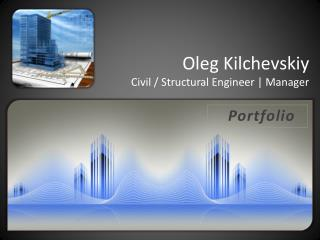 Oleg  Kilchevskiy Civil / Structural Engineer | Manager