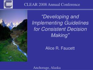 """Developing and Implementing Guidelines for Consistent Decision Making"""