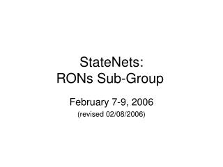 StateNets:         RONs Sub-Group
