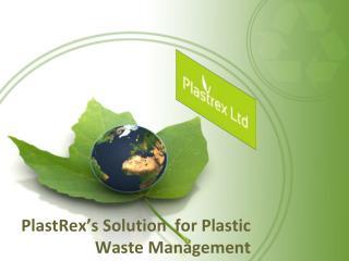 PlastRex's Solution   for Plastic Waste Management
