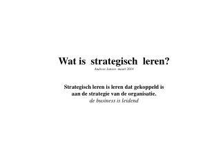 Wat is  strategisch  leren? Andreas Jansen -maart 2014