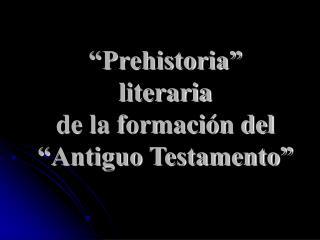 """""""Prehistoria"""" literaria de la formación del """"Antiguo Testamento"""""""