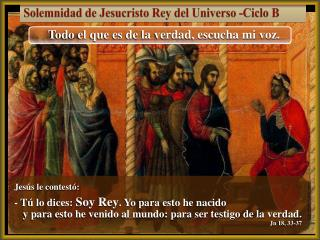 Solemnidad de Jesucristo Rey del Universo -Ciclo B