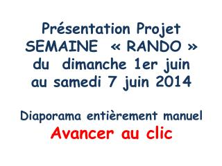 Présentation Projet SEMAINE  «RANDO» du  dimanche 1er juin au samedi 7 juin 2014