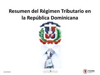 Resumen del Régimen Tributario en la República Dominicana