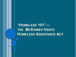 Homeless 101   the  McKinney-Vento  Homeless Assistance Act