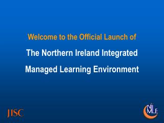 Welcome to the Official Launch of The Northern Ireland Integrated  Managed Learning Environment
