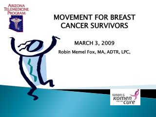 MOVEMENT FOR BREAST CANCER SURVIVORS  MARCH 3, 2009 Robin Memel Fox, MA, ADTR, LPC,