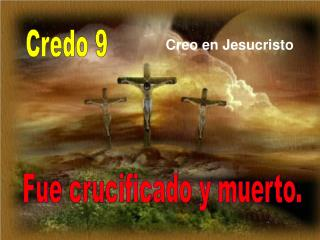 Fue crucificado y muerto.