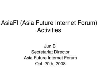 AsiaFI Asia Future Internet Forum Activities