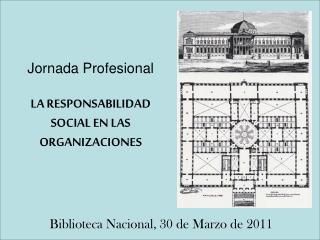 Jornada Profesional LA RESPONSABILIDAD SOCIAL EN LAS ORGANIZACIONES