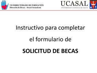Instructivo para completar el formulario de  SOLICITUD DE BECAS