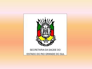 SECRETARIA DA SA�DE DO  ESTADO DO RIO GRANDE DO SUL