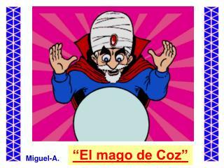 """""""El mago de Coz"""""""