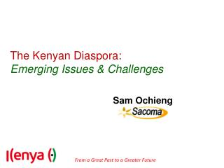 The Kenyan Diaspora: Emerging Issues & Challenges
