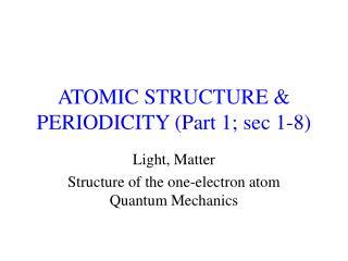 ATOMIC STRUCTURE  PERIODICITY Part 1; sec 1-8