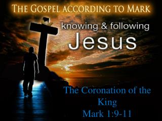 The Coronation of the King Mark 1:9-11