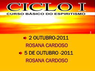 2  OUTUBRO -2011 ROSANA CARDOSO 5 DE OUTUBRO  -2011  ROSANA CARDOSO