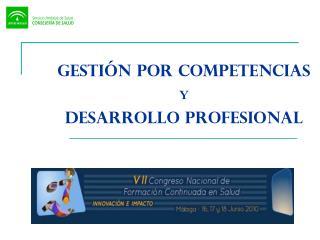 GESTIÓN POR COMPETENCIAS Y  DESARROLLO PROFESIONAL