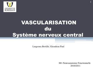 VASCULARISATION  du  Système nerveux central