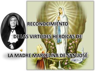 RECONOCIMIENTO DE LAS VIRTUDES HEROICAS DE LA MADRE MARCELINA DE SAN JOSÉ