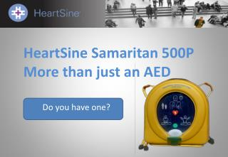 HeartSine  Samaritan 500P More than just an AED