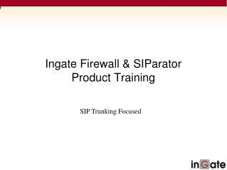 Ingate Firewall  SIParator Product Training